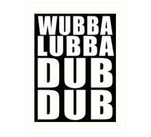 Wubba Lubba Dub Dub (White Black Background) Art Print