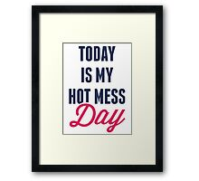 Today Is My Hot Mess Day Framed Print