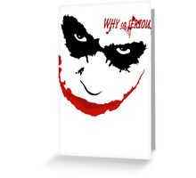 WHY SO SERIOUS? 2 Greeting Card