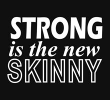 Strong Is The New Skinny by onyxdesigns