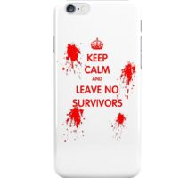 Keep Calm And Leave No Survivors iPhone Case/Skin