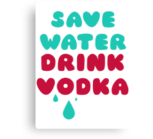 Save Water Drink Vodka Canvas Print