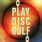Play Disc Golf by perkinsdesigns