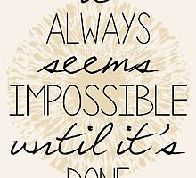 It Always Seems Impossible by PatiDesigns