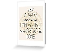 It Always Seems Impossible Greeting Card