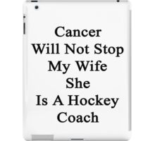 Cancer Will Not Stop My Wife She Is A Hockey Coach  iPad Case/Skin