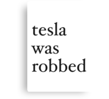 tesla was robbed Canvas Print