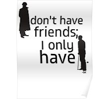 I don't have friends, I only have John. Poster