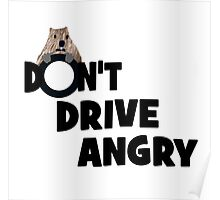 """""""Don't Drive Angry"""" Poster"""