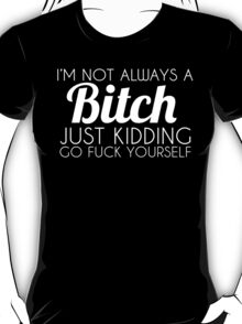I'm Not Always A Bitch T-Shirt