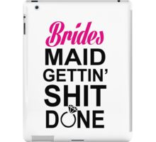 BRIDES MAID GETTING SHIT DONE iPad Case/Skin