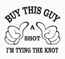 Buy This Guy a Shot I'M Tying The Knot T-Shirt