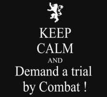 Keep calm and demand trial by combat by johnlincoln2557