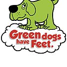 Green Dogs Have Feet by chachi-mofo