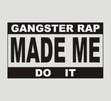 Gangster Rap Made Me Do It by onyxdesigns