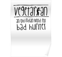 Vegetarian - an old indian word for bad hunter Poster