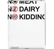 Vegan: no meat, no dairy, no kidding! iPad Case/Skin