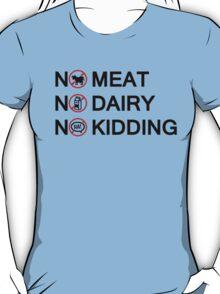 Vegan: no meat, no dairy, no kidding! T-Shirt