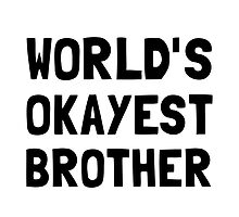 Worlds Okayest Brother by AmazingMart