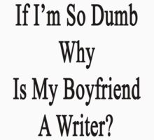 If I'm So Dumb Why Is My Boyfriend A Writer? by supernova23