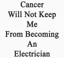 Cancer Will Not Keep Me From Becoming An Electrician  by supernova23