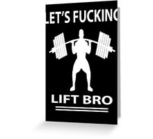 Let's Fucking Lift Bro Greeting Card