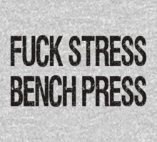 Fuck Stress, Bench Press by onyxdesigns