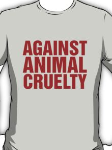 Against Animal Cruelty T-Shirt