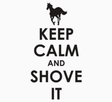Keep Calm and Shove It - Black by PonchTheOwl