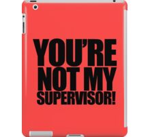 """Archer - """"You're Not My Supervisor!"""" iPad Case/Skin"""
