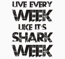 Live Every Week Like it's Shark Week by 2E1K