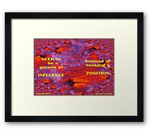 INFLUENCE OTHERS FOR THEIR BENEFIT Framed Print