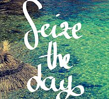 Seize the day  by lauranorato