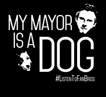 My Mayor is a Dog (White Print) by fanbrosshow