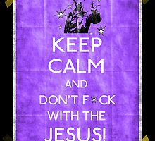 Keep Calm And don't fcuk with the Jesus by filippobassano