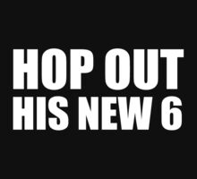 HOP OUT HIS NEW 6 - Iggy Azalea - New Bitch - White Text by efini2