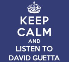 Keep Calm and listen to David Guetta by artyisgod