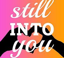 STILL INTO YOU by lwswrghtdsgn