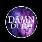 Damn Dude! by Baldurmar