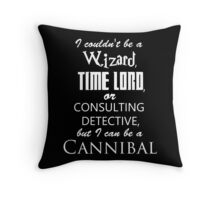 but I can be a cannibal Throw Pillow