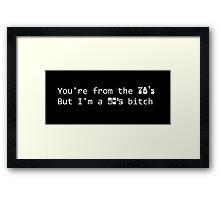 You're from the 70's but I'm a 90's b*tch Framed Print