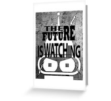The future is watching Greeting Card