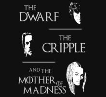 The dwarf, the cripple and the mother of madness - game of thrones (2) by FandomizedRose