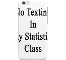 No Texting In My Statistics Class iPhone Case/Skin