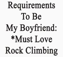 Requirements To Be My Boyfriend: *Must Love Rock Climbing  by supernova23