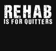 Rehab Is For Quitters  by Alan Craker