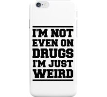 I'm not even on drugs, I'm just weird iPhone Case/Skin