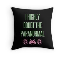 I Highly Doubt The Paranormal Throw Pillow