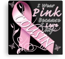 I Wear Pink Because I Love My Cousin Metal Print