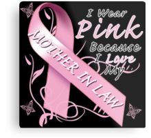 I Wear Pink Because I Love My Mother In Law Metal Print